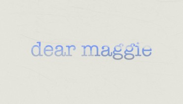 Dear Maggie Series: Relationship Advice