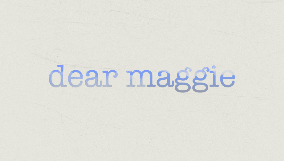 Dear Maggie Series: Health + Happiness