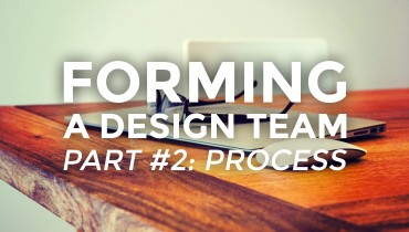Forming A Design Team, Part II: Process