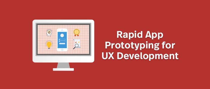 Rapid App Prototyping for UX Development
