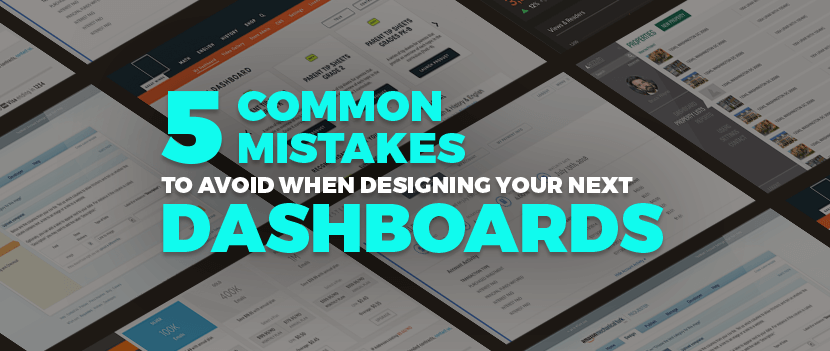 5 Mistakes To Avoid When Designing Your Next Dashboard