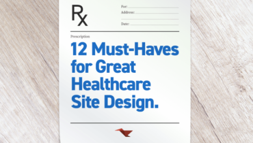 Rx: 12 Must-Haves for Great Healthcare Site Design