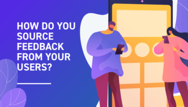 How Do You Source Feedback from Your Users?