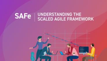 Understanding the Scaled Agile Framework (SAFe)