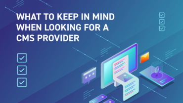 What To Keep in Mind When Looking for a CMS Provider